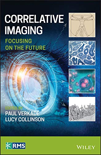 Correlative Imaging: Focusing on the Future (RMS - Royal Microscopical Society) (English Edition)