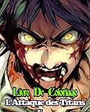 Livre De Coloriage L'Attaque Des Titans: Cahier de Coloriage d'Anime et Manga Shingeki No Kyojin Pour Enfants, Ados et Adultes Plus de 100 Pages