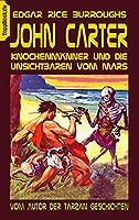 John Carter - Knochenmaenner und die unsichtbaren vom Mars: Vom Autor der Tarzan Geschichten