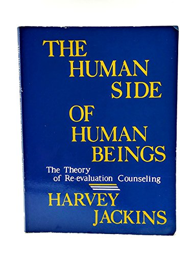 The Human Side of Human Beings: The Theory of Re-Evaluation Counseling