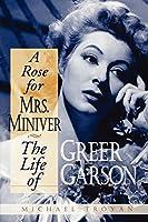 A Rose for Mrs Miniver: The Life of Greer Garson