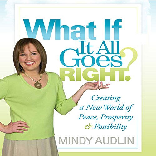 What If It All Goes Right?     Creating a New World of Peace, Prosperity & Possibility              By:                                                                                                                                 Mindy Audlin                               Narrated by:                                                                                                                                 Mindy Audlin                      Length: 5 hrs and 39 mins     57 ratings     Overall 4.8