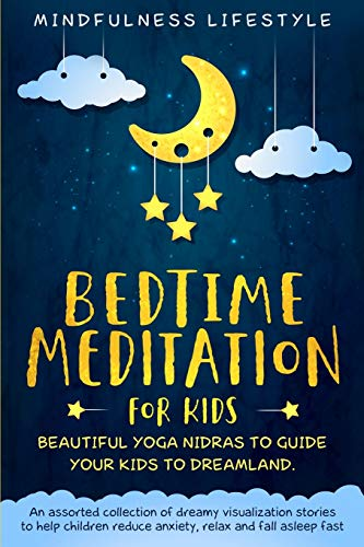Bedtime Meditation for Kids: Beautiful Yoga Nidras to Guide Your Kids to Dreamland: An Assorted Collection of Dreamy Visualization Stories to Help ... Relax, and Fall Asleep Fast (Magical Sleep)