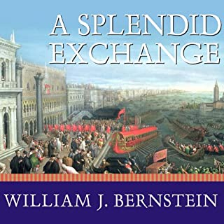 A Splendid Exchange     How Trade Shaped the World              By:                                                                                                                                 William J. Bernstein                               Narrated by:                                                                                                                                 Mel Foster                      Length: 17 hrs and 13 mins     290 ratings     Overall 4.2