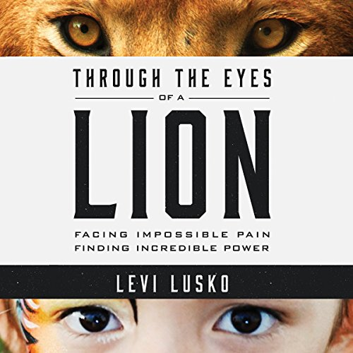Through the Eyes of a Lion     Facing Impossible Pain, Finding Incredible Power              By:                                                                                                                                 Levi Lusko                               Narrated by:                                                                                                                                 Levi Lusko                      Length: 5 hrs and 32 mins     1,004 ratings     Overall 4.9
