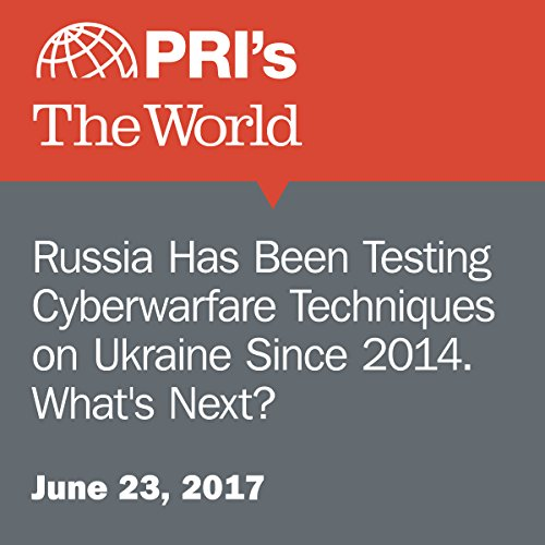 Russia Has Been Testing Cyberwarfare Techniques on Ukraine Since 2014. What's Next? audiobook cover art