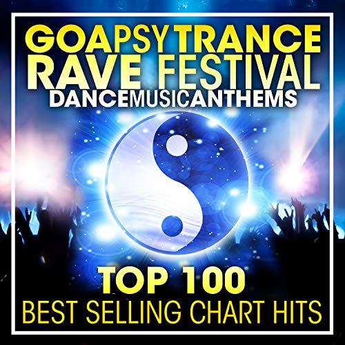 Goa Psy Trance Rave Festival Dance Music Anthems Top 100 Best Selling Chart Hits + DJ Mix