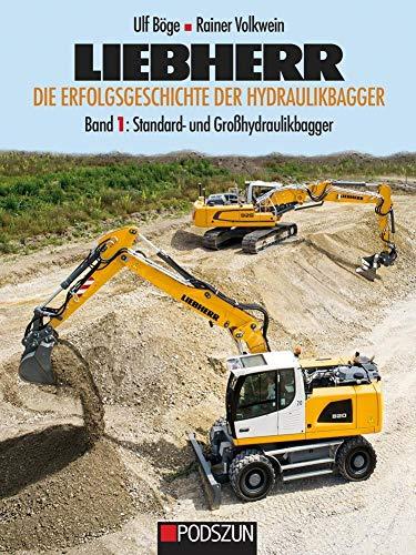 Liebherr - Die Erfolgsgeschichte der Hydraulikbagger Band 1: Standard- und Grohydraulikbagger