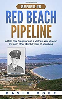 Red Beach Pipeline: A Gold Star Daughter and a Vietnam War Veteran find each other after 50 years of searching. (War Veter...