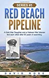 Red Beach Pipeline: A Gold Star Daughter and a Vietnam War Veteran find each other after 50 years of searching. (War Veteran Interview Series)