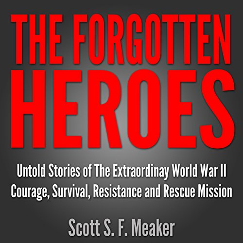 The Forgotten Heroes     Untold Stories of the Extraordinary World War II: Courage, Survival, Resistance and Rescue Mission              By:                                                                                                                                 Scott S. F. Meaker                               Narrated by:                                                                                                                                 Glenn Koster Jr.                      Length: 42 mins     Not rated yet     Overall 0.0