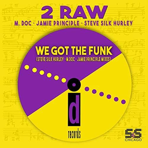 2 Raw, M. Doc & Steve Silk Hurley