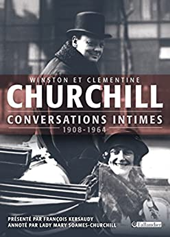 Conversations intimes: 1908 - 1964 (HIST.AUJOURD'H.) (French Edition) by [Winston Churchill, François Kersaudy]