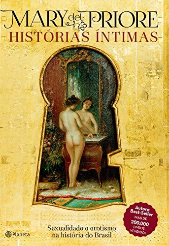 Histórias íntimas: Sexualidade e erotismo na história do Brasil - 2ª Edição