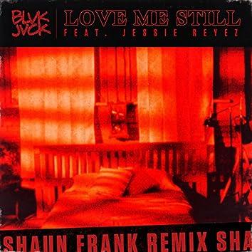 Love Me Still (feat. Jessie Reyez) [Shaun Frank Remix]