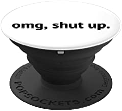 Funny Sarcastic Omg Shut Up Quote - PopSockets Grip and Stand for Phones and Tablets