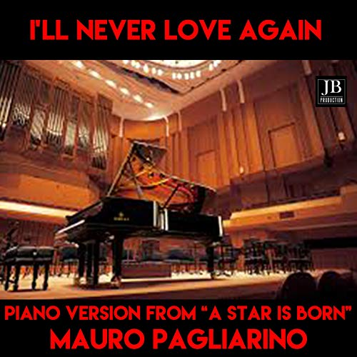 """I'll Never Love Again (Instrumental Piano Version From """"A Star Is Born"""" Soundtrack Tributo Lady Gaga)"""