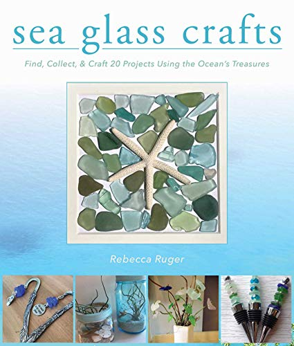 Sea Glass Crafts: Find, Collect, & Craft More Than 20 Projects