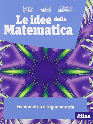 Le idee della matematica. Goniometria e trigonometria. Per le Scuole superiori. Con e-book. Con espansione online