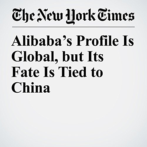 Alibaba's Profile Is Global, but Its Fate Is Tied to China copertina