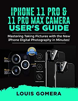 IPHONE 11 PRO AND 11 PRO MAX CAMERA USER GUIDE: Mastering Taking Pictures with the New iPhone Digital Photography in Minutes! (English Edition) por [LOUIS  GOMERA]