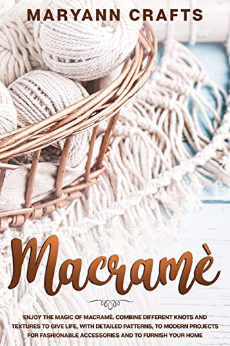 Compare Textbook Prices for Macramè: Enjoy The Magic Of Macramè. Combine Different Knots And Textures To Give Life, With Detailed Patterns, To Modern Projects For Fashionable Accessories And To Furnish Your Home  ISBN 9798657692587 by Crafts, Maryann