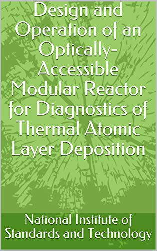 Design and Operation of an Optically-Accessible Modular Reactor for Diagnostics of Thermal Atomic Layer Deposition (English Edition)