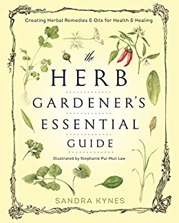 The Herb Gardener's Essential Guide: Creating Herbal Remedies and Oils for Health & Healing by [Sandra Kynes]