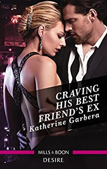 Craving His Best Friend's Ex (The Wild Caruthers Bachelors Book 3) by [Katherine Garbera]