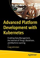 Advanced Platform Development with Kubernetes Front Cover