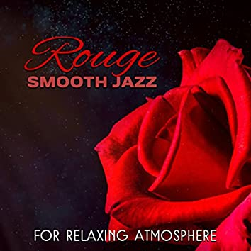 Rouge (Smooth Jazz for Relaxing Atmosphere, Sensual Jazz Lounge for Evening & Midnight Lounge)