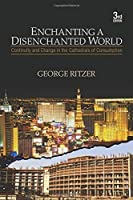 Enchanting a Disenchanted World: Continuity and Change in the Cathedrals of Consumption by George Ritzer(2009-12-09)