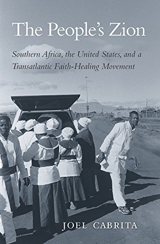 Cabrita, J: People's Zion: Southern Africa, the United States, and a Transatlantic Faith-Healing Movement