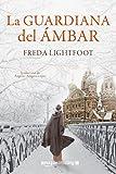 DESCARGAR el libro LA GUARDIANA DEL ÁMBAR de Freda Lightfoot en PDF Gratis y Completo
