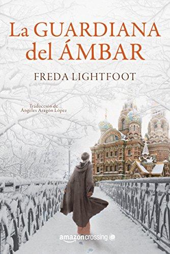 LA GUARDIANA DEL ÁMBAR - Freda Lightfoot