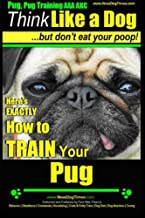 Pug, Pug Training AAA AKC | Think Like a Dog, But Don?t Eat Your Poop!: Pug Breed Expert Training | Here's EXACTLY How to Train Your Pug