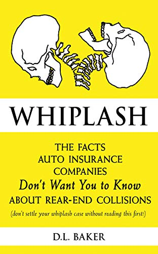 Whiplash: The Facts Auto Insurance Companies Don't Want You to Know About Rear-End Collisions (English Edition)