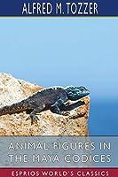 Animal Figures in the Maya Codices (Esprios Classics)