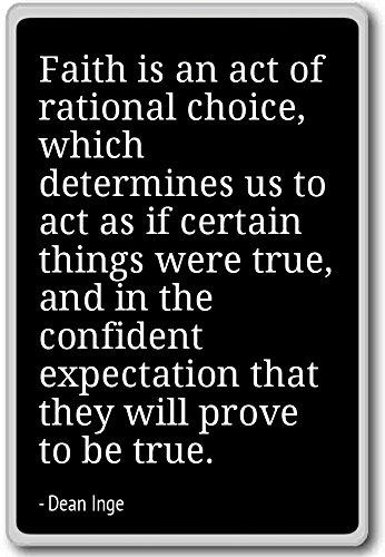Geloof is een daad van rationele keuze, welke determi. - Dean Inge citeert koelkast magneet