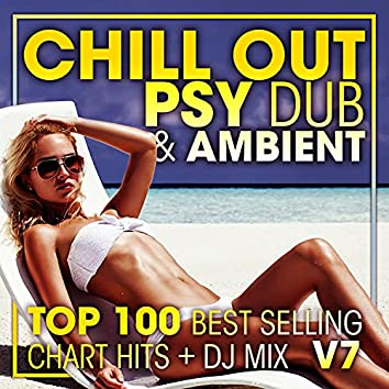 Chill Out Psy Dub & Ambient Top 100 Best Selling Chart Hits + DJ Mix V7