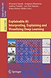 Explainable AI: Interpreting, Explaining and Visualizing Deep Learning (Lecture Notes in Computer Science (11700))