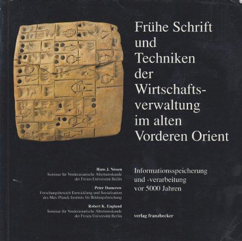 Frühe Schrift und Techniken der Wirtschaftsverwaltung im alten Vorderen Orient. Informationsspeicherung und -verarbeitung vor 5000 Jahren