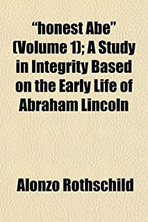 """""""Honest Abe"""" (Volume 1); A Study in Integrity Based on the Early Life of Abraham Lincoln"""