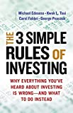 The 3 Simple Rules of Investing: Why Everything You've Heard about Investing Is Wrong # and What to Do Instead