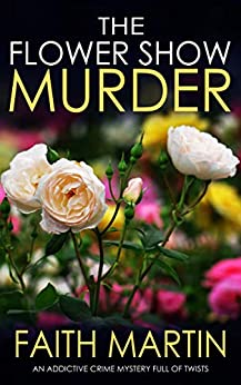 THE FLOWER SHOW MURDER an addictive crime mystery full of twists (Monica Noble Detective Book 2) by [FAITH MARTIN]