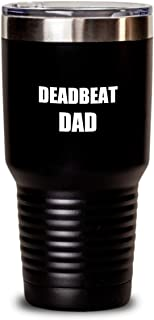 Deadbeat Dad Tumbler Funny Gift Idea For Novelty Gag Coffee Tea Insulated Cup With Lid Black 30 Oz