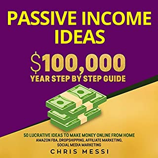 Passive Income Ideas: $100,000 Year Step by Step Guide audiobook cover art