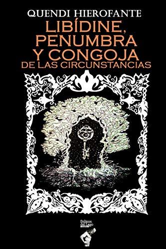 LIBÍDINE, PENUMBRA Y CONGOJA DE LAS CIRCUNSTANCIAS: PENSAMIENTOS, NARRACIONES Y POEMAS