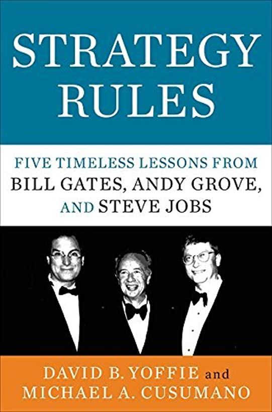 Strategy Rules: Five Timeless Lessons from Bill Gates, Andy Grove, and Steve Jobs by David B. Yoffie (2015-04-14)