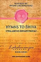 Hymns to Shiva: Utpaladeva's Shivastotravali